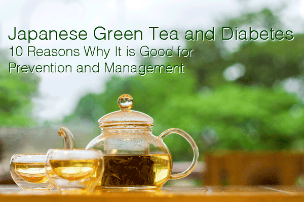 Japanese Green Tea and Diabetes - 10 Reasons Why It is Good for Prevention and Management