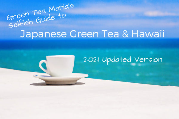 Japanese Green Tea & Hawaii - Green Tea Mania's Selfish Guide