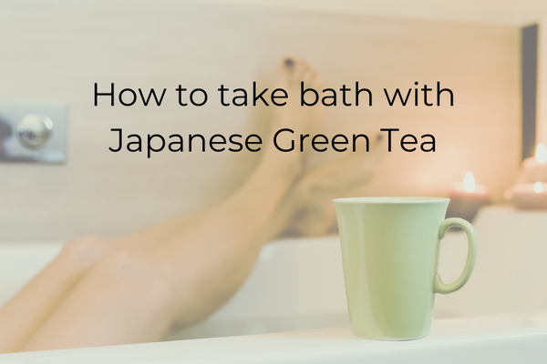 How to take bath with Japanese Green Tea