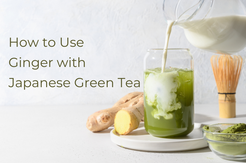 How to Use Ginger with Japanese Green Tea