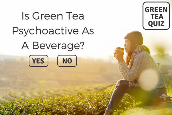 Is Green Tea Psychoactive As A Beverage?