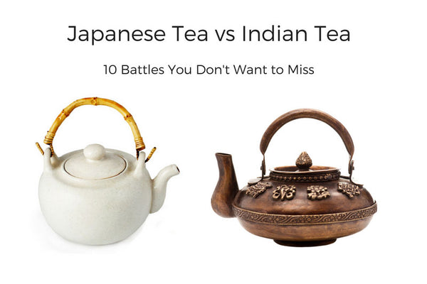 Japanese Tea vs Indian Tea - 10 Battles You Don't Want to Miss