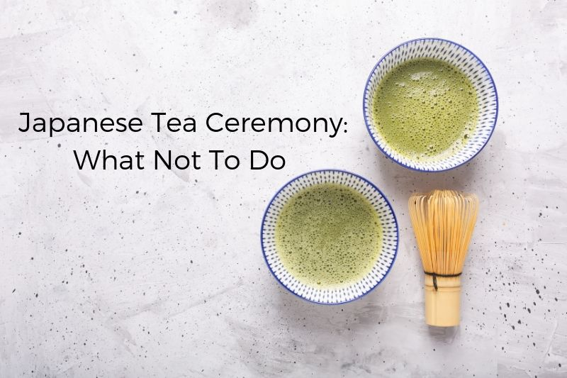 Japanese Tea Ceremony: What Not To Do