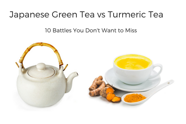 Japanese Green Tea vs. Turmeric Tea - 10 battles you don't want to miss