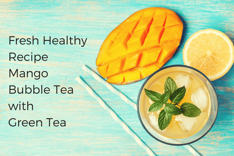 FRESH HEALTHY RECIPE - MANGO BUBBLE TEA WITH GREEN TEA