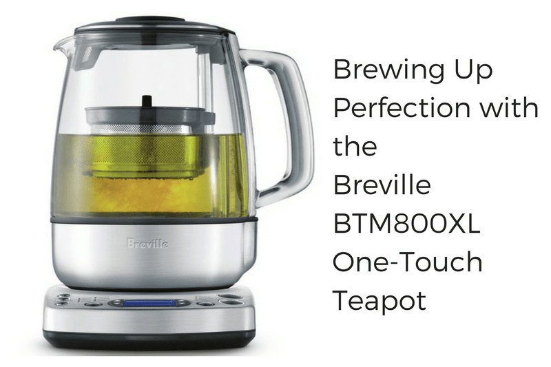 Brewing Up Perfection with the Breville BTM800XL One-Touch Teapot