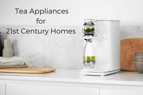Tea Appliances For 21st Century Homes