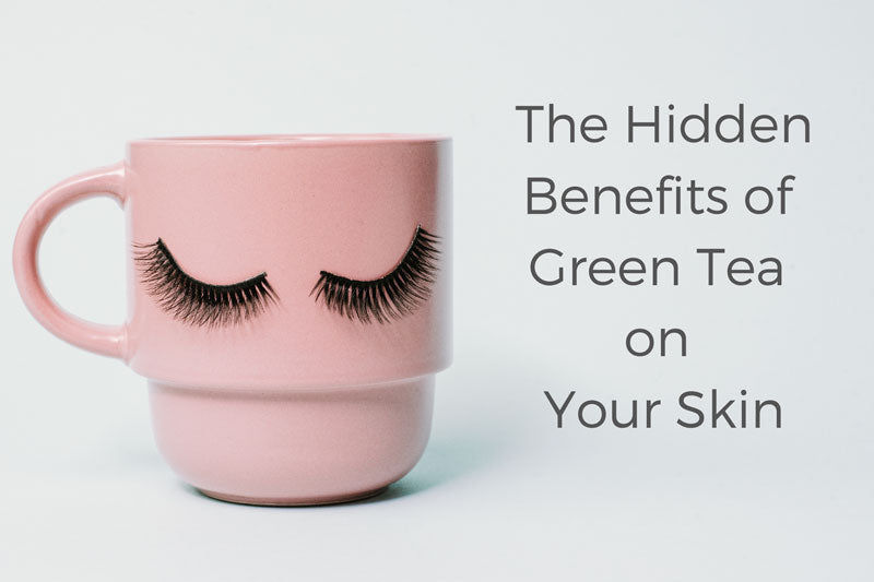 The Hidden Benefits of Green Tea on Your Skin