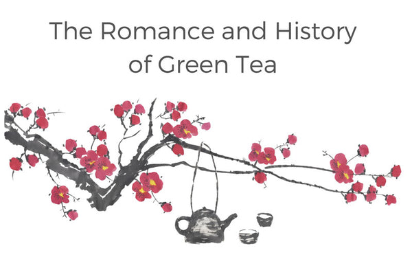 The Romance and History of Green Tea