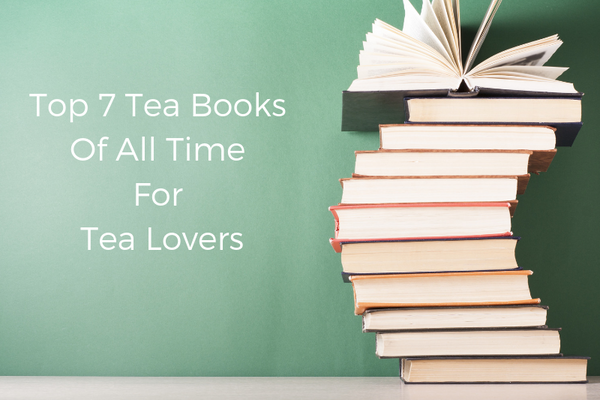 Top 7 Tea Books of All Time for Tea Lovers