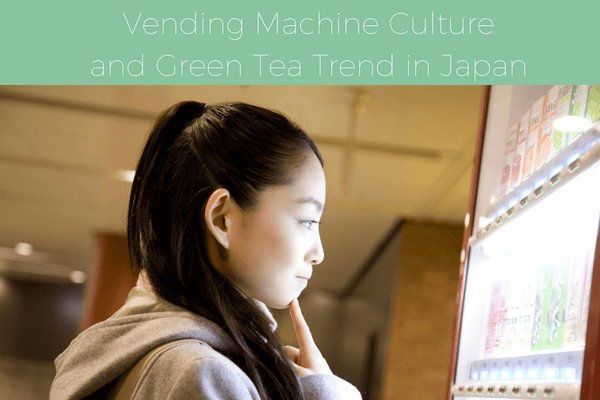 Vending Machine Culture and Green Tea Trend in Japan