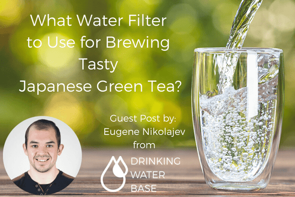 What Water Filter to Use for Brewing Tasty Japanese Green Tea?