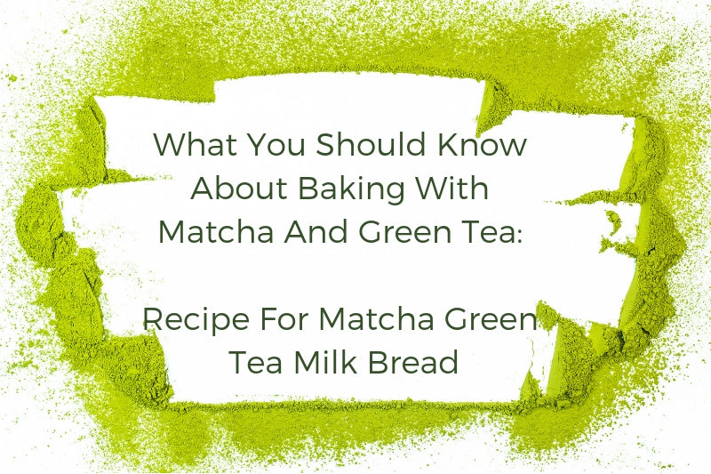What You Should Know About Baking with Matcha and Green Tea: Recipe for Matcha Green Tea Milk Bread