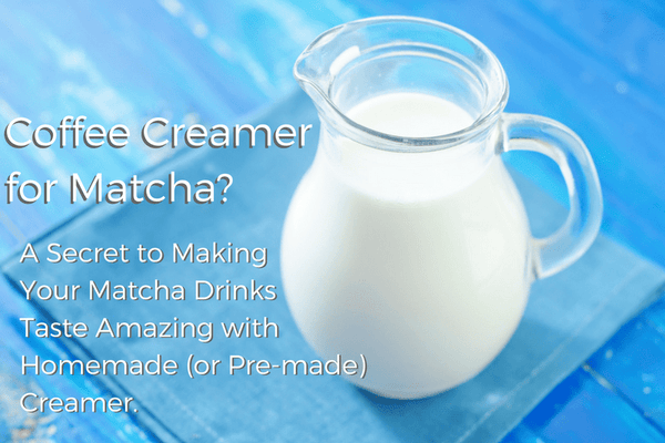 Coffee Creamer for Matcha? A Secret to Making Your Matcha Drinks Taste Amazing with Homemade (or Pre-made) Creamer.