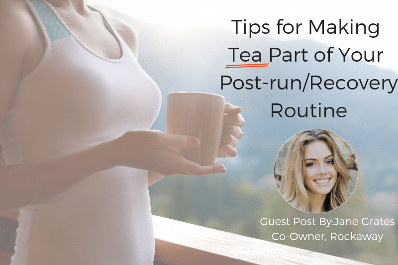 Tips for making tea part of your post-run/recovery routine