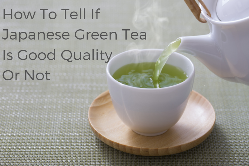 HOW TO TELL IF JAPANESE GREEN TEA IS GOOD QUALITY OR NOT