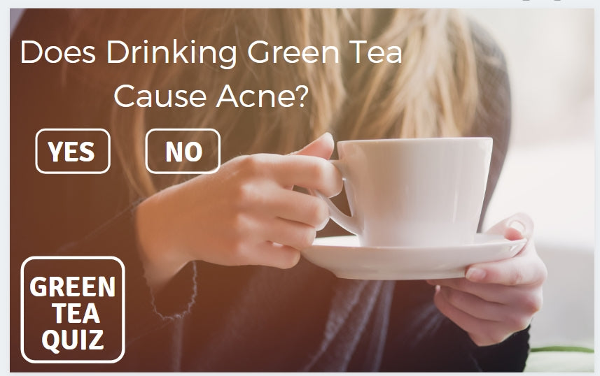 DOES DRINKING GREEN TEA CAUSE ACNE?
