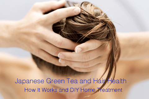 Japanese Green Tea and Hair Health - How It Works and DIY Home Treatment