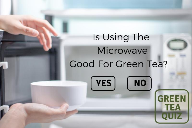 Is using the microwave good for green tea?