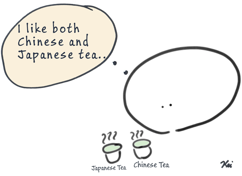 I like both Japanese and Chinese Tea