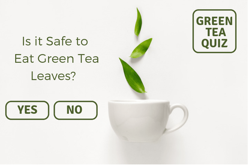 Is it safe to eat green tea leaves?