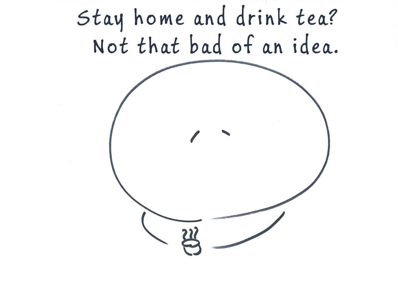 Stay home and drink tea