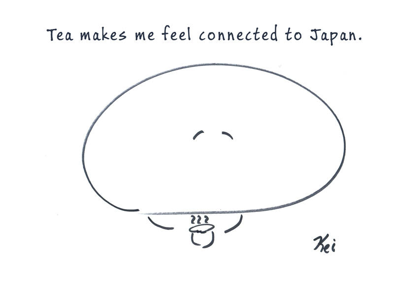 Tea makes me feel connected to Japan