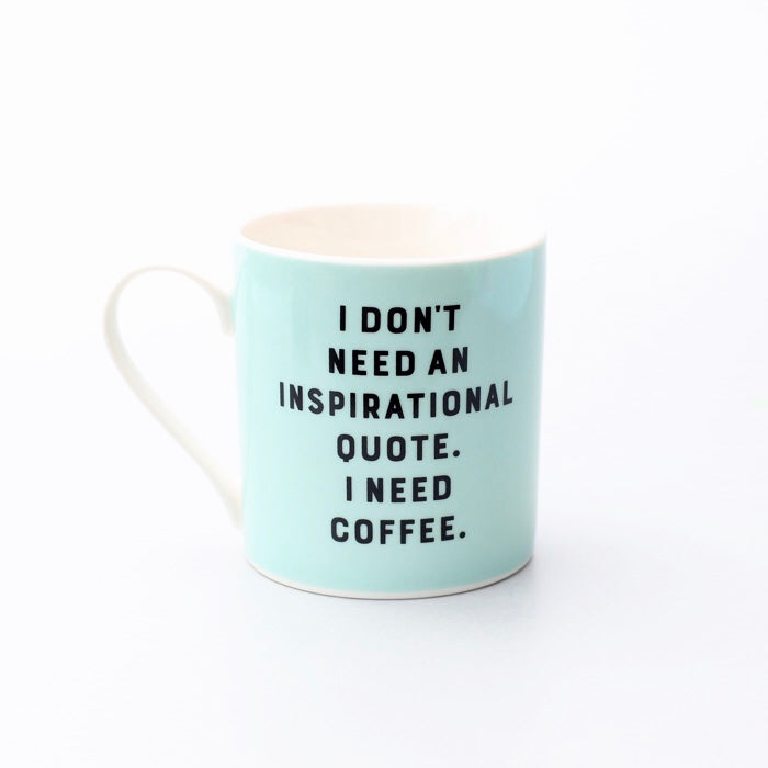 I Dont Need An Inspirational Quote Coffee Mug