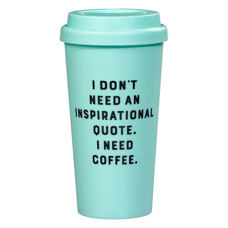 I Don't Need an Inspirational Quote Travel Mug