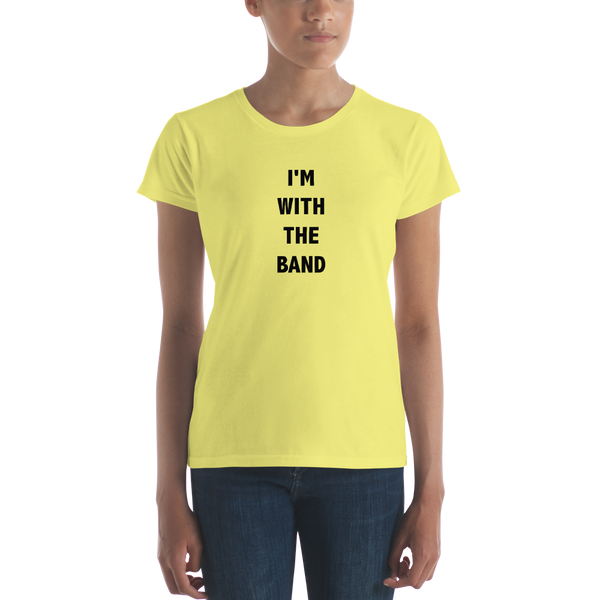 I'm With The Band - Ladies T-Shirt - Spring Yellow