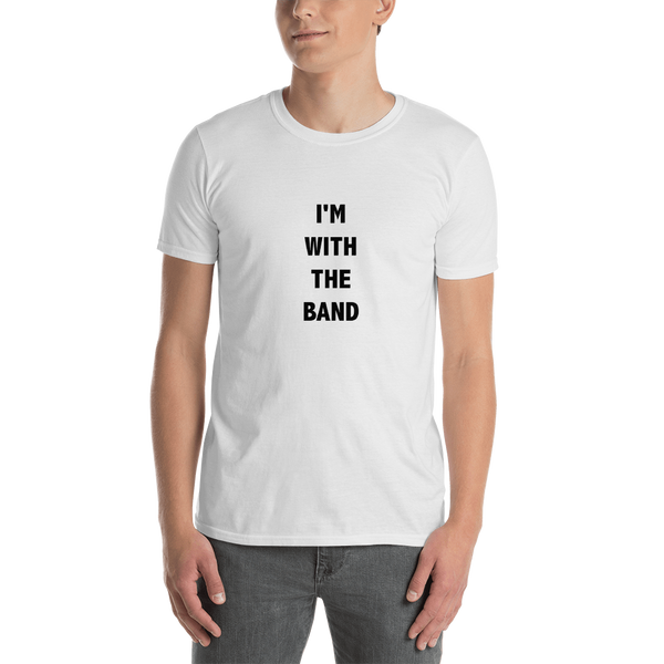 I'm With The Band - Unisex T-Shirt - White