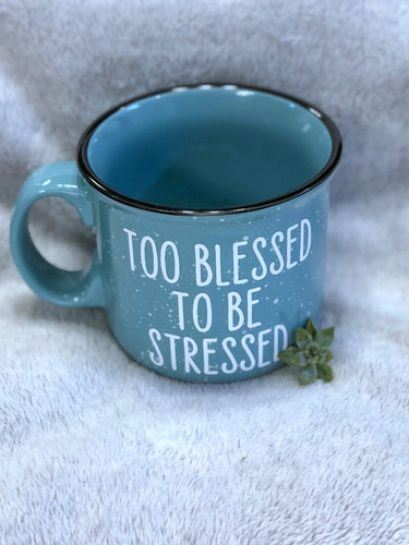 Too Blessed To Be Stressed Ceramic Campfire Coffee Mug - Nastiya