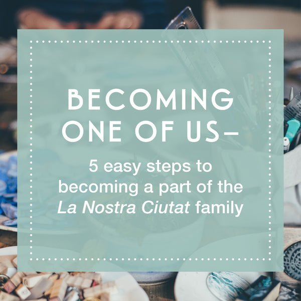 Becoming One of Us— 5 easy steps to becoming a part of the La Nostra Ciutat family