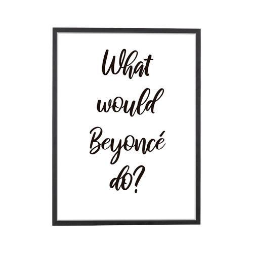 Quote What Would Beyonce Do Art Print