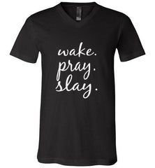 """wake. pray. slay."" Unisex V-Neck Canvas TEE"