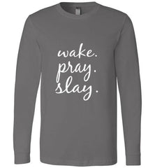 Wake. Pray. Slay.- Long Sleeve Crew Neck Cotton Jersey (Asphalt)