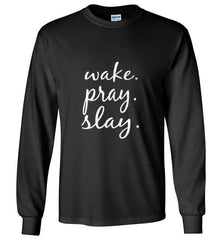 Wake. Pray. Slay. Long Sleeve Gildan TEE (Black) | YahWeh