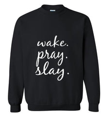 Wake. Pray. Slay.- Gildan Crewneck Long Sleeve Sweatshirt (Black) | YahWeh