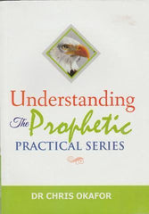 Understanding The Prophetic Practical Series by Dr. Chris Okafor