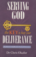 Serving God- The key to keep your Deliverance by Dr. Chris Okafor