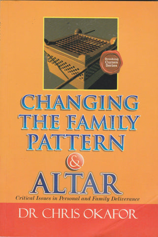 Changing the Family Pattern & Altar (Vol 1) Book by Dr. Chris Okafor