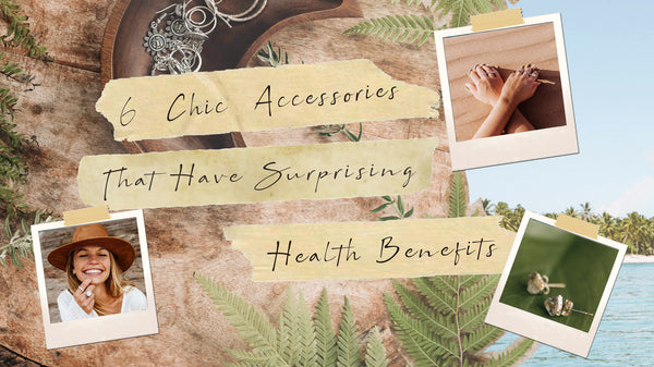 6 'Chic' Accessories That Have Surprising Health Benefits