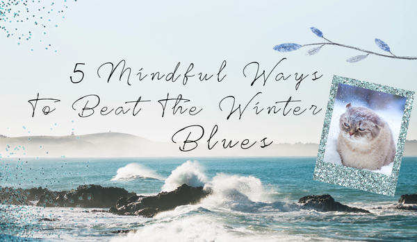 5 Mindful Ways To Beat The Winter Blues