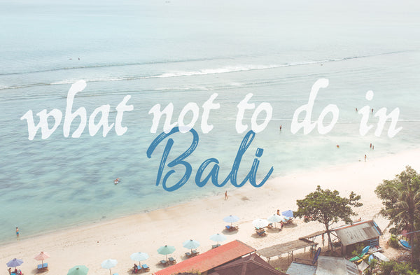 What Not To Do In Bali