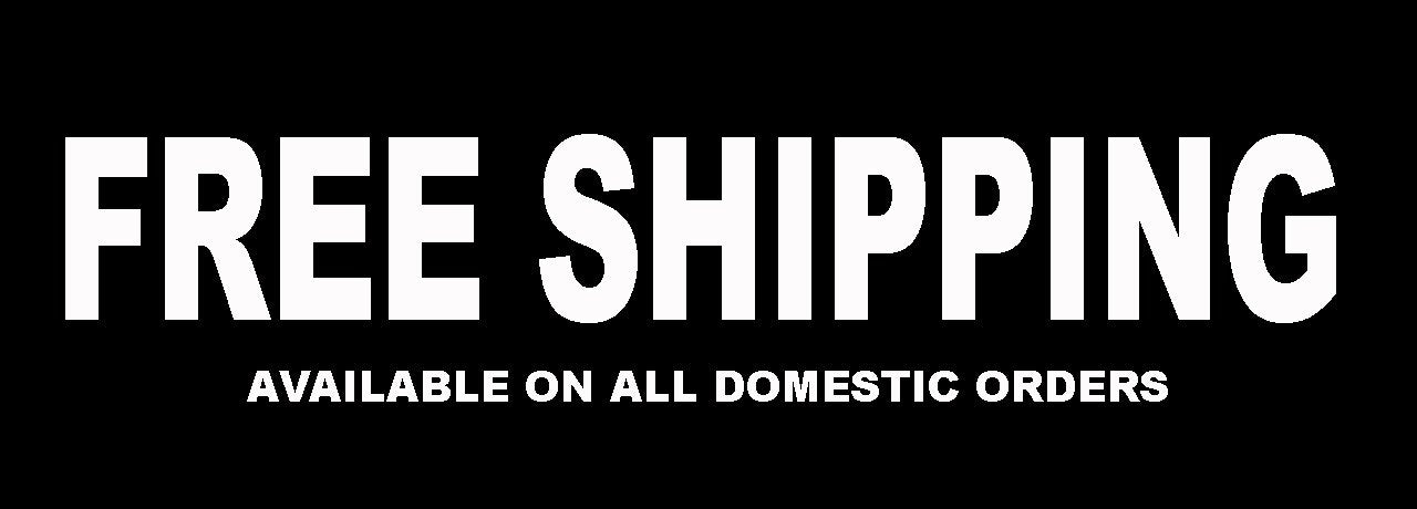FREE SHIPPING AVAILABLE ON ALL DOMESTIC ORDERS