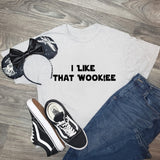 I Like That Wookie Unisex T-Shirt