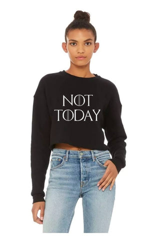 Not Today Ladies Cropped Fleece Crew
