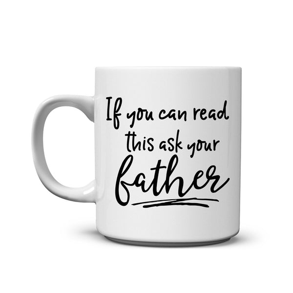 If You Can Read This Ask Your Father Mug