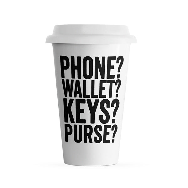 Phone? Wallet? Keys? Purse? Travel Mug