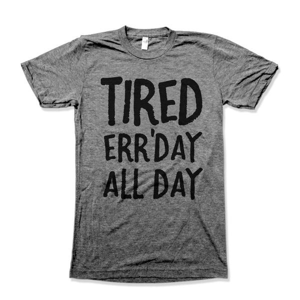 Tired Err'Day All Day